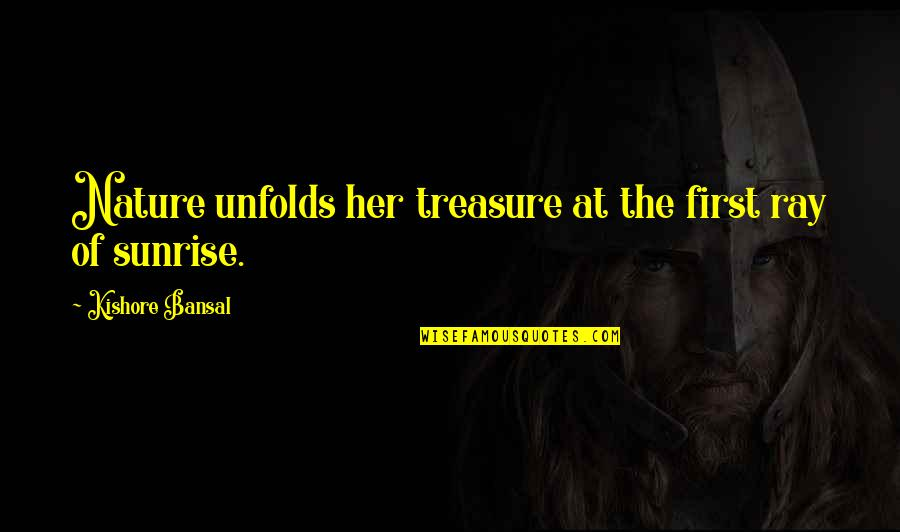 Winners Never Quitting Quotes By Kishore Bansal: Nature unfolds her treasure at the first ray