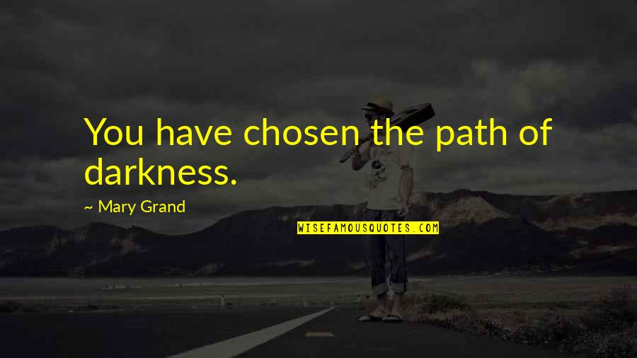 Winners Never Quitting Quotes By Mary Grand: You have chosen the path of darkness.