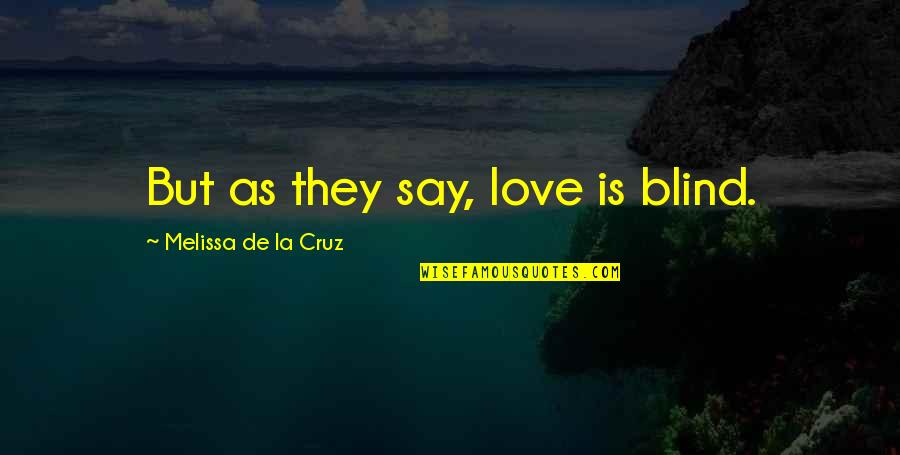 Winners Never Quitting Quotes By Melissa De La Cruz: But as they say, love is blind.