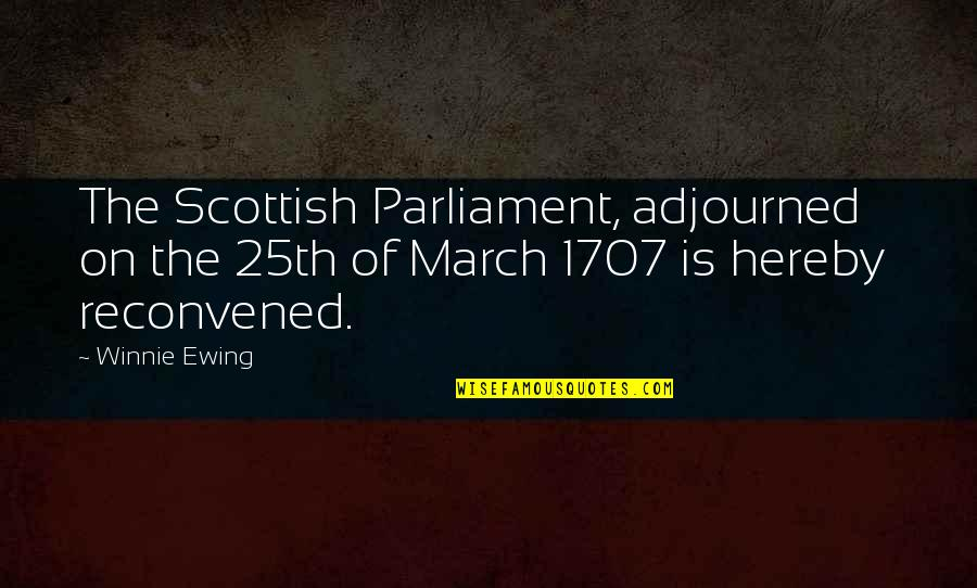 Winnie Ewing Quotes By Winnie Ewing: The Scottish Parliament, adjourned on the 25th of