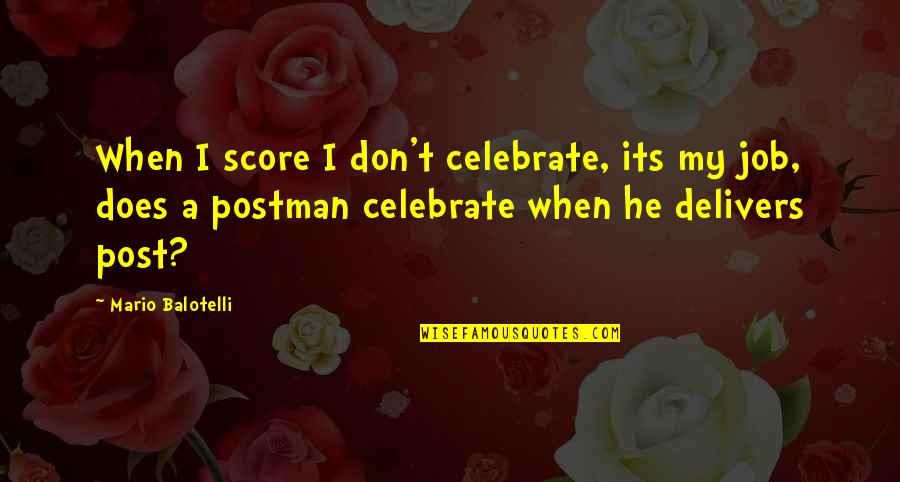 Winnie Pou Quotes By Mario Balotelli: When I score I don't celebrate, its my
