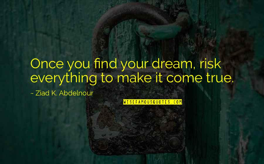Winnie Pou Quotes By Ziad K. Abdelnour: Once you find your dream, risk everything to