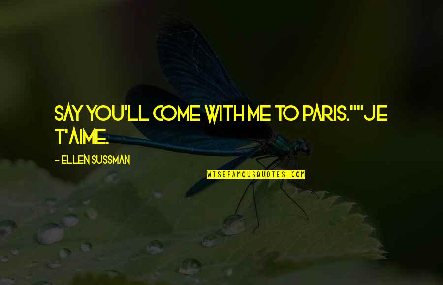 """Winning Fairly Quotes By Ellen Sussman: Say you'll come with me to Paris.""""""""Je t'aime."""