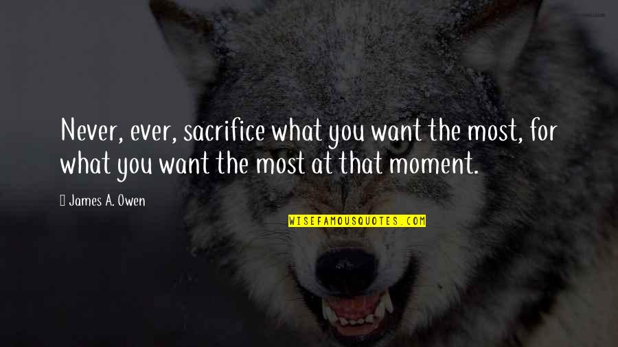 Winning Fairly Quotes By James A. Owen: Never, ever, sacrifice what you want the most,