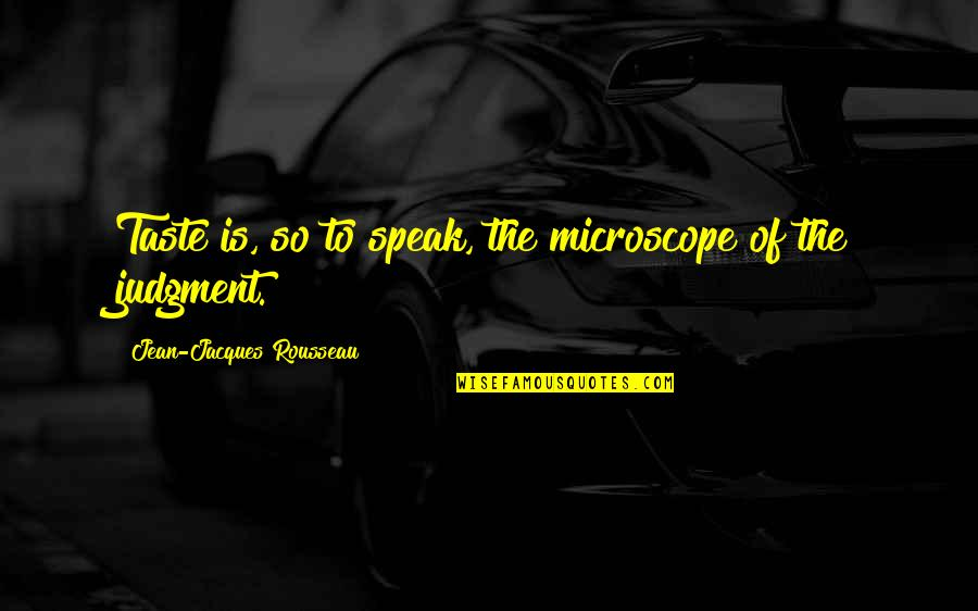 Winning Fairly Quotes By Jean-Jacques Rousseau: Taste is, so to speak, the microscope of