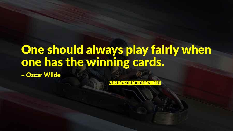 Winning Fairly Quotes By Oscar Wilde: One should always play fairly when one has