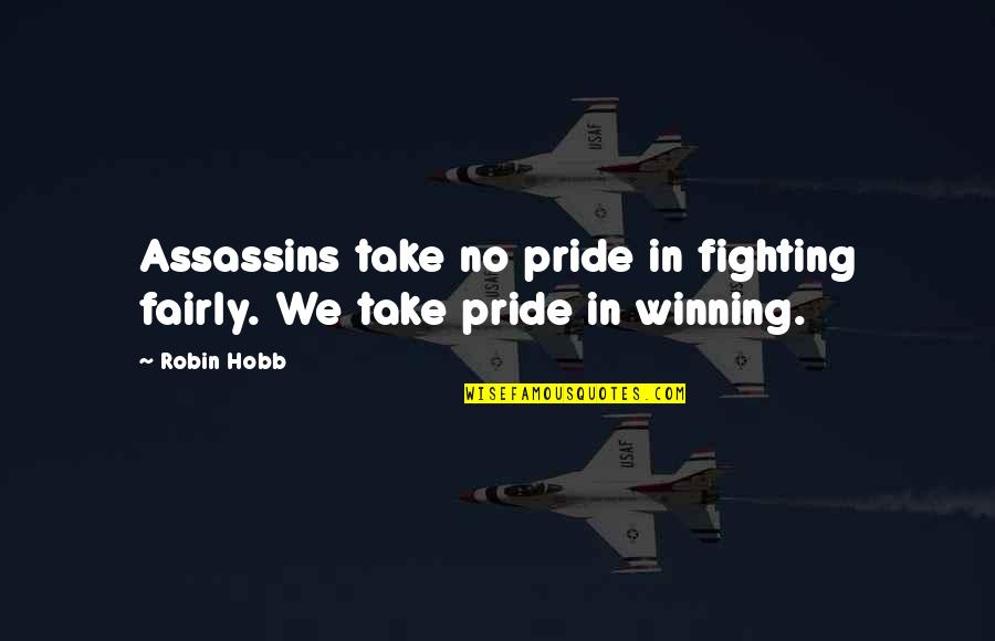 Winning Fairly Quotes By Robin Hobb: Assassins take no pride in fighting fairly. We