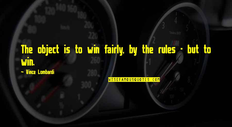 Winning Fairly Quotes By Vince Lombardi: The object is to win fairly, by the