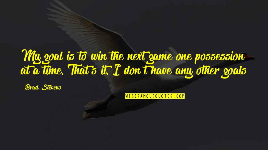 Winning Next Time Quotes By Brad Stevens: My goal is to win the next game