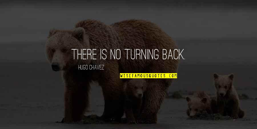 Winning Next Time Quotes By Hugo Chavez: There is no turning back.