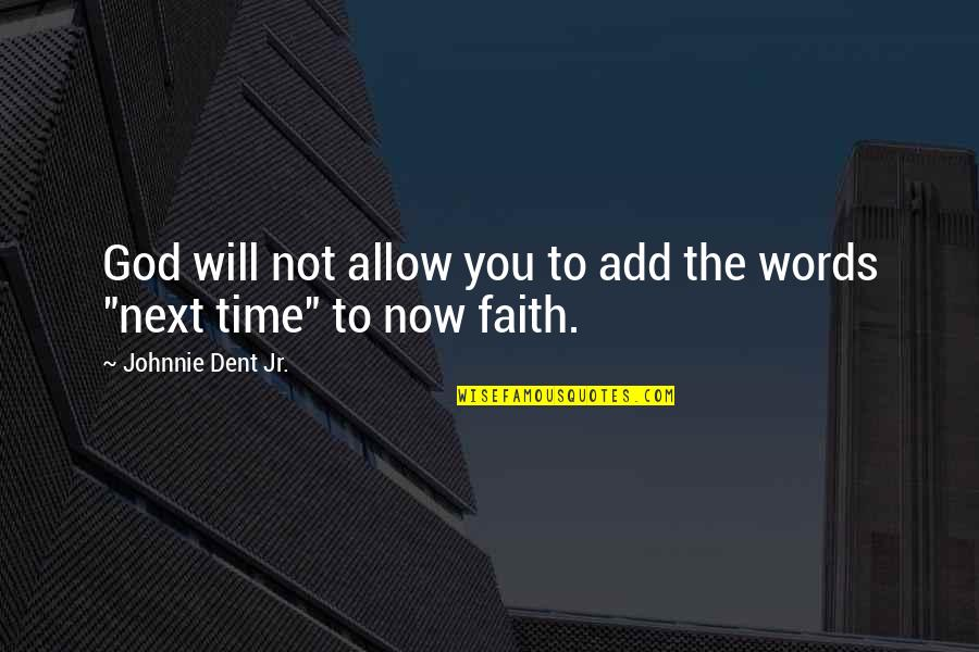 Winning Next Time Quotes By Johnnie Dent Jr.: God will not allow you to add the