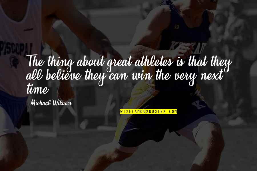 Winning Next Time Quotes By Michael Wilbon: The thing about great athletes is that they