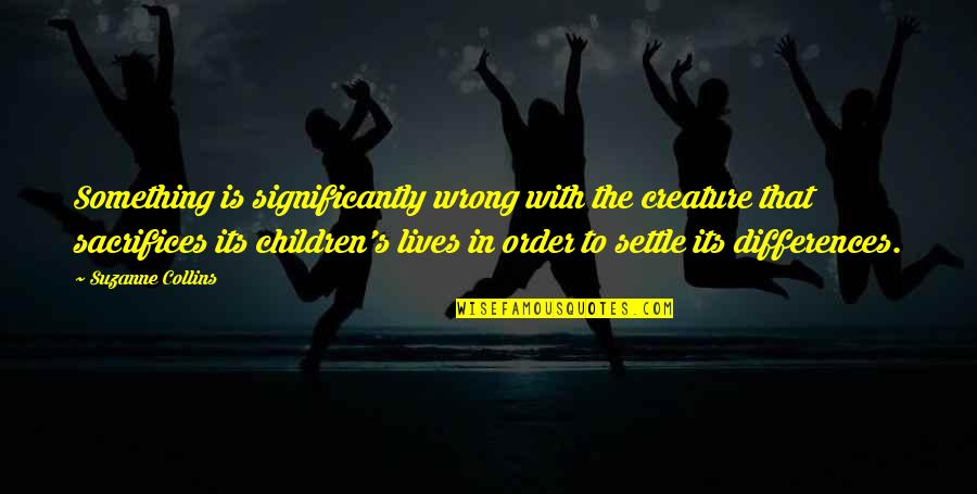 Winning Next Time Quotes By Suzanne Collins: Something is significantly wrong with the creature that