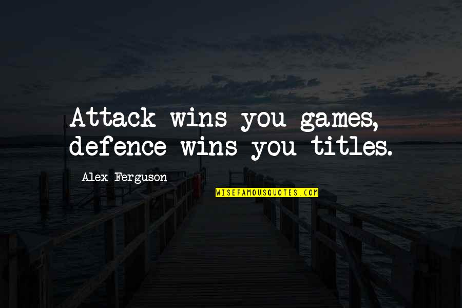 Winning Titles Quotes By Alex Ferguson: Attack wins you games, defence wins you titles.