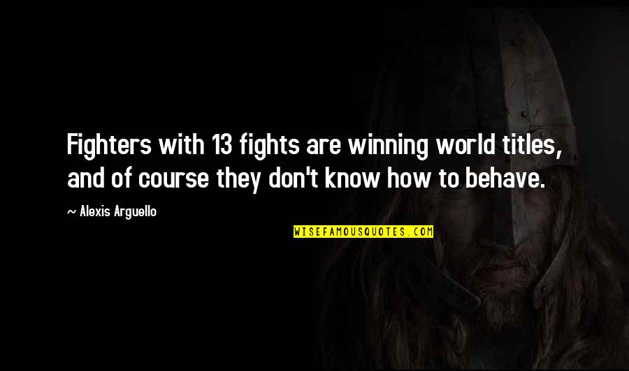 Winning Titles Quotes By Alexis Arguello: Fighters with 13 fights are winning world titles,