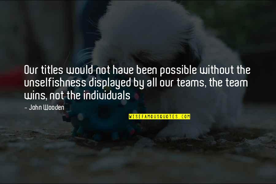 Winning Titles Quotes By John Wooden: Our titles would not have been possible without