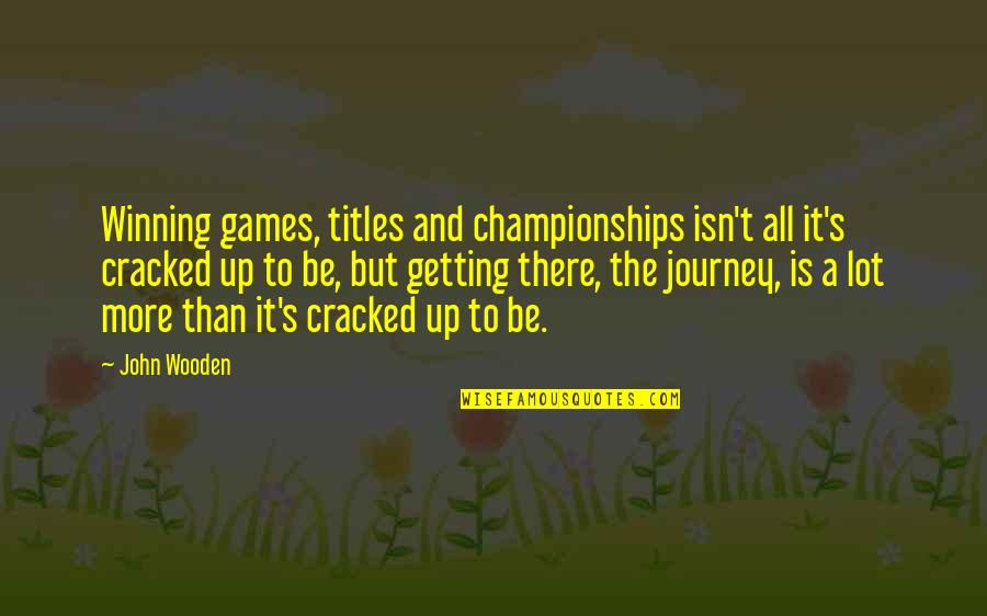 Winning Titles Quotes By John Wooden: Winning games, titles and championships isn't all it's