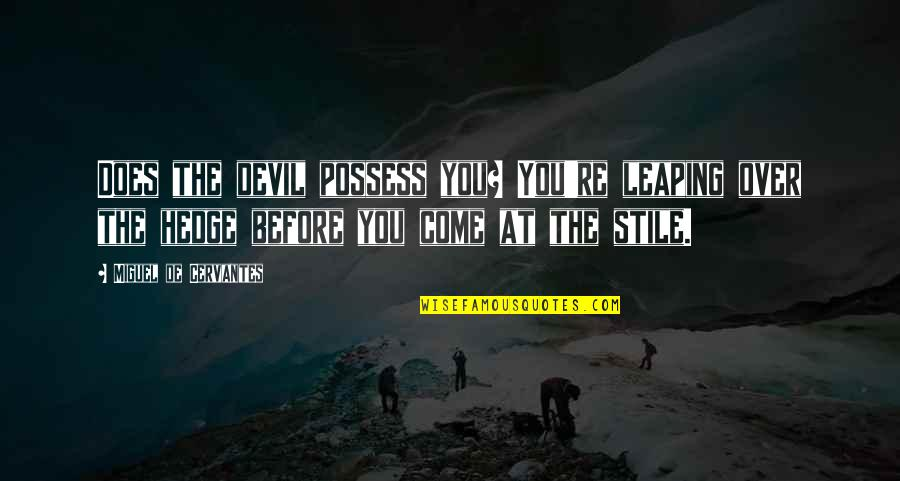 Winning Titles Quotes By Miguel De Cervantes: Does the devil possess you? You're leaping over