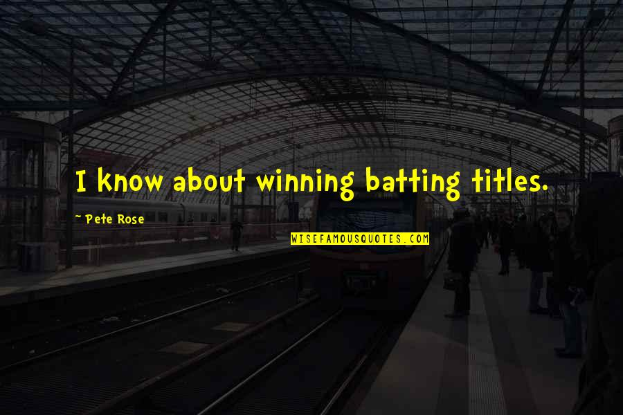 Winning Titles Quotes By Pete Rose: I know about winning batting titles.