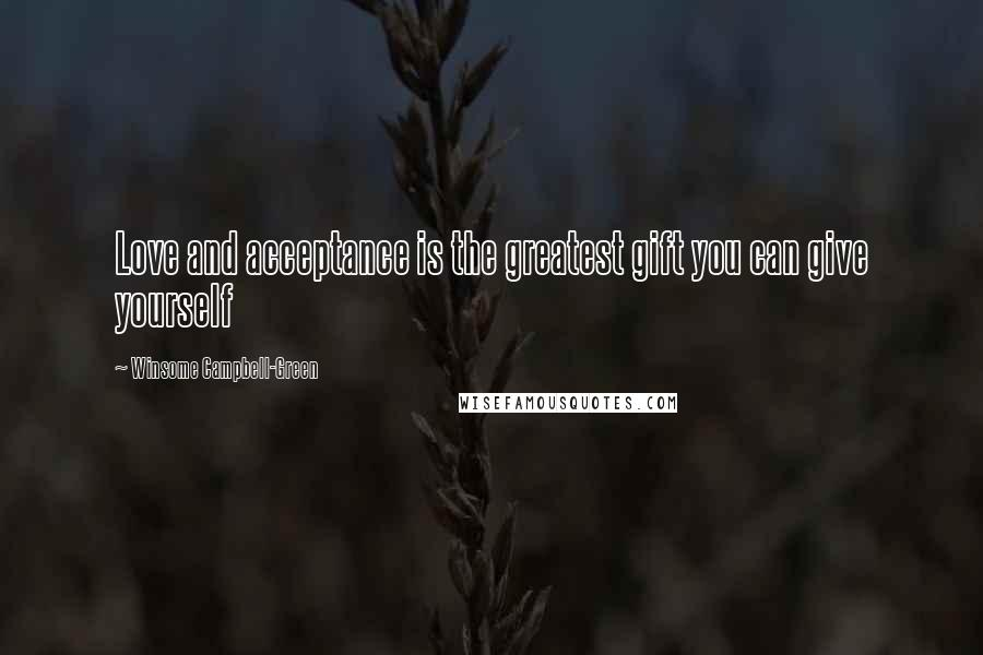 Winsome Campbell-Green quotes: Love and acceptance is the greatest gift you can give yourself