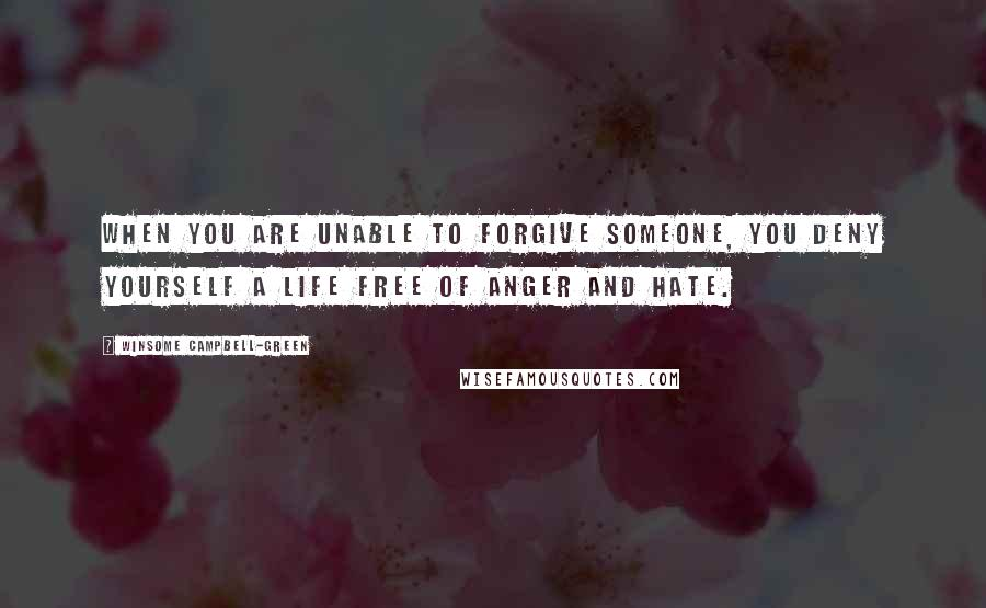 Winsome Campbell-Green quotes: When you are unable to forgive someone, you deny yourself a life free of anger and hate.