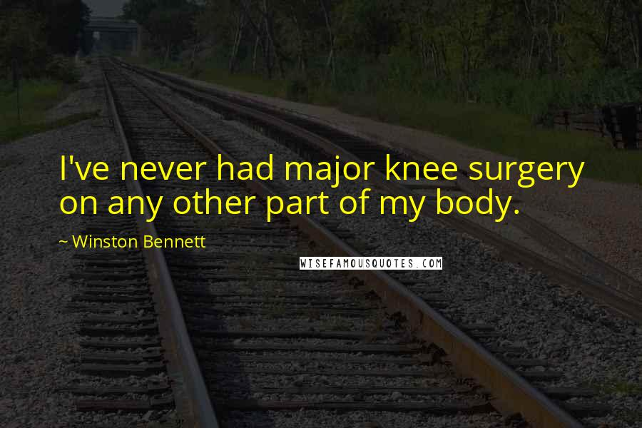 Winston Bennett quotes: I've never had major knee surgery on any other part of my body.