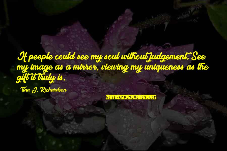 Winston Churchill Naval Quotes By Tina J. Richardson: If people could see my soul without judgement.