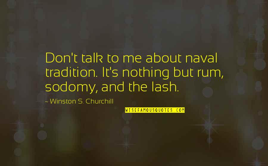 Winston Churchill Naval Quotes By Winston S. Churchill: Don't talk to me about naval tradition. It's