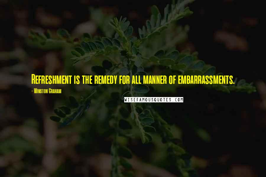 Winston Graham quotes: Refreshment is the remedy for all manner of embarrassments.