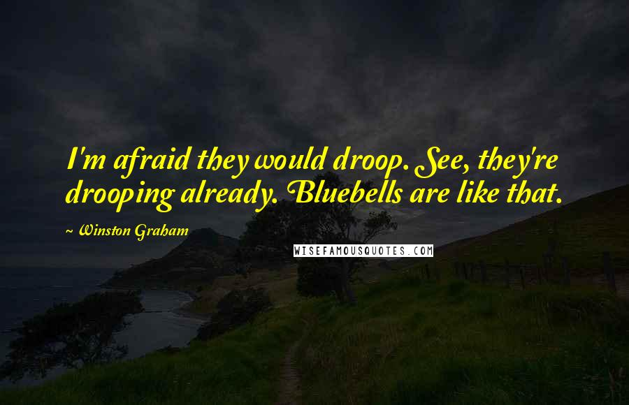 Winston Graham quotes: I'm afraid they would droop. See, they're drooping already. Bluebells are like that.