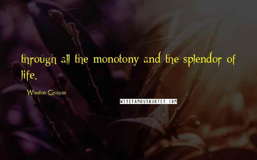 Winston Graham quotes: through all the monotony and the splendor of life.