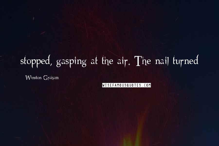 Winston Graham quotes: stopped, gasping at the air. The nail turned