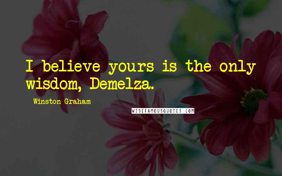 Winston Graham quotes: I believe yours is the only wisdom, Demelza.