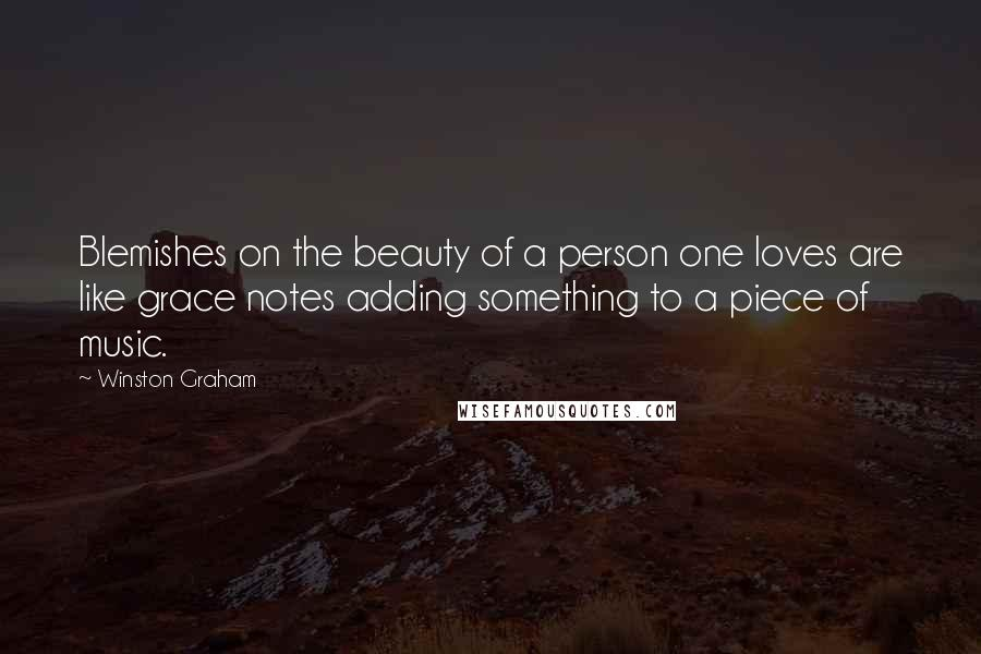 Winston Graham quotes: Blemishes on the beauty of a person one loves are like grace notes adding something to a piece of music.