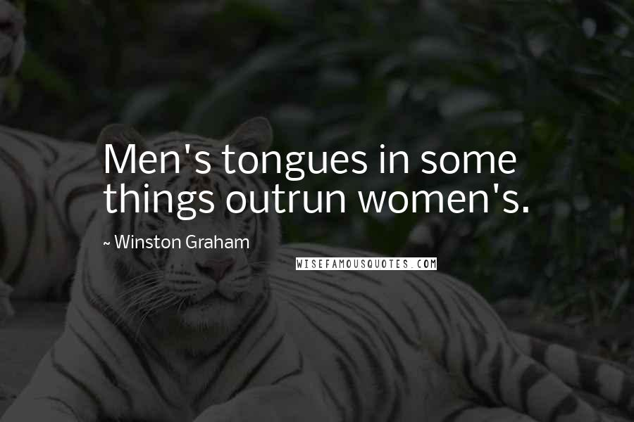 Winston Graham quotes: Men's tongues in some things outrun women's.