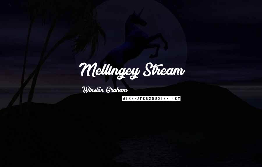 Winston Graham quotes: Mellingey Stream