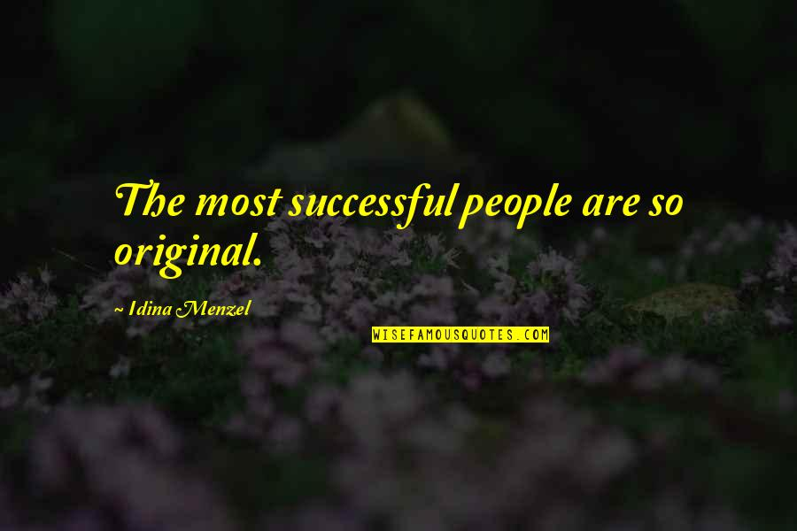 Winston Ingram Still Game Quotes By Idina Menzel: The most successful people are so original.