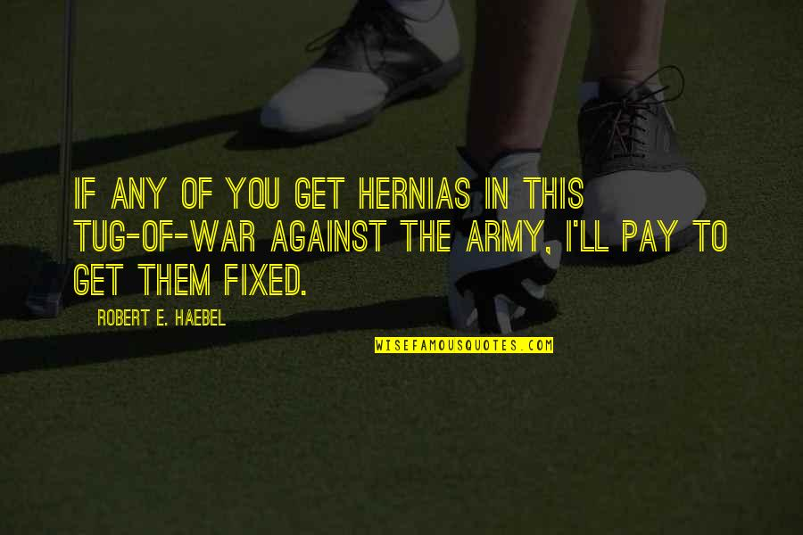 Winston Ingram Still Game Quotes By Robert E. Haebel: If any of you get hernias in this