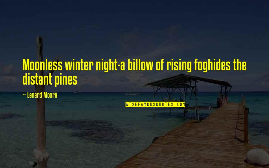 Winter Fog Quotes By Lenard Moore: Moonless winter night-a billow of rising foghides the