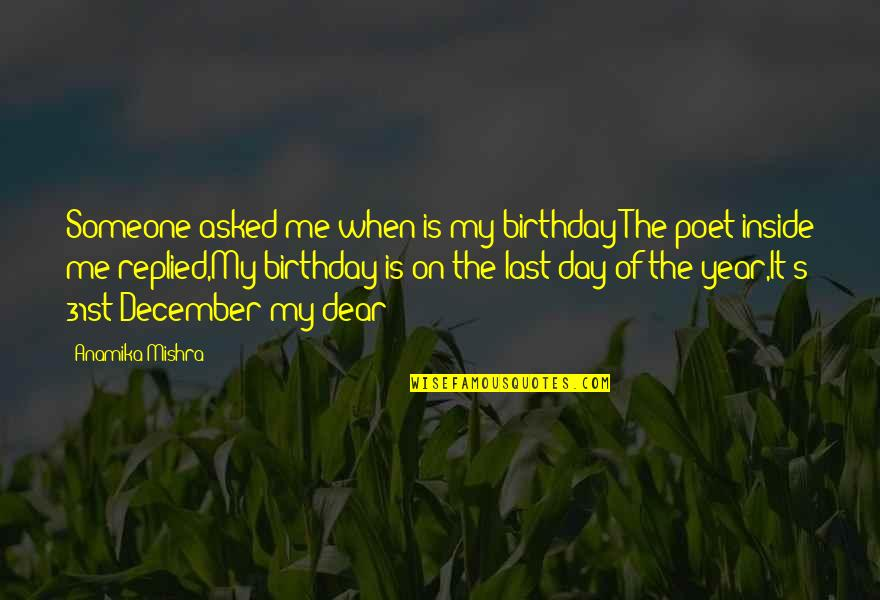 Winter Quotes And Quotes By Anamika Mishra: Someone asked me when is my birthday?The poet
