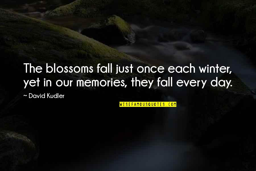 Winter Quotes And Quotes By David Kudler: The blossoms fall just once each winter, yet