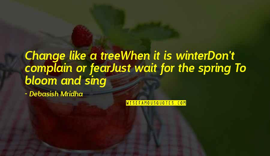 Winter Quotes And Quotes By Debasish Mridha: Change like a treeWhen it is winterDon't complain