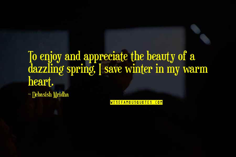 Winter Quotes And Quotes By Debasish Mridha: To enjoy and appreciate the beauty of a