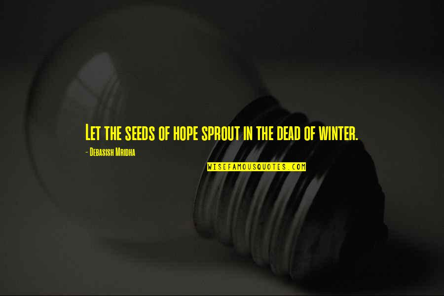 Winter Quotes And Quotes By Debasish Mridha: Let the seeds of hope sprout in the