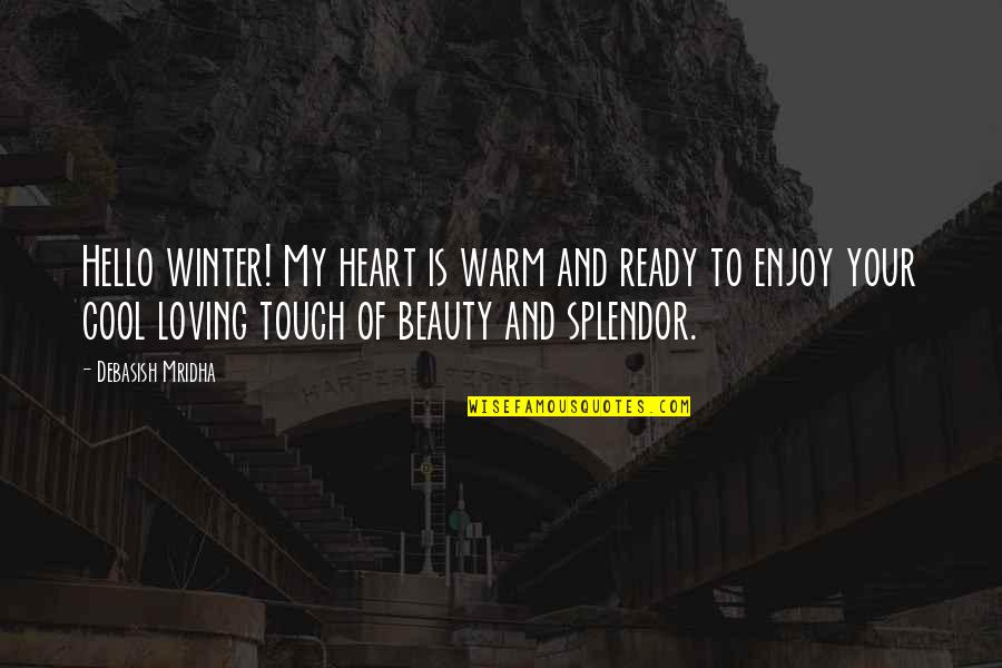 Winter Quotes And Quotes By Debasish Mridha: Hello winter! My heart is warm and ready