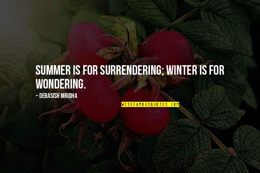 Winter Quotes And Quotes By Debasish Mridha: Summer is for surrendering; winter is for wondering.