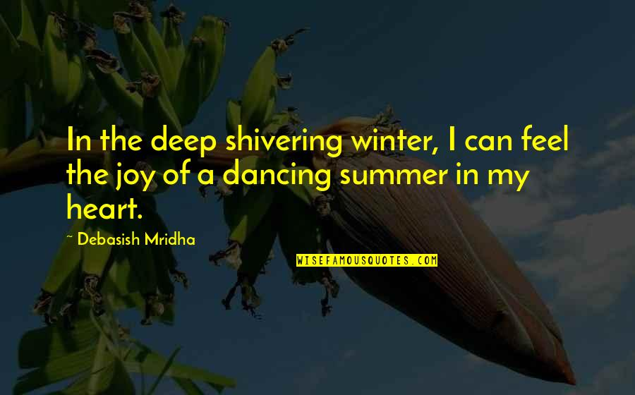 Winter Quotes And Quotes By Debasish Mridha: In the deep shivering winter, I can feel