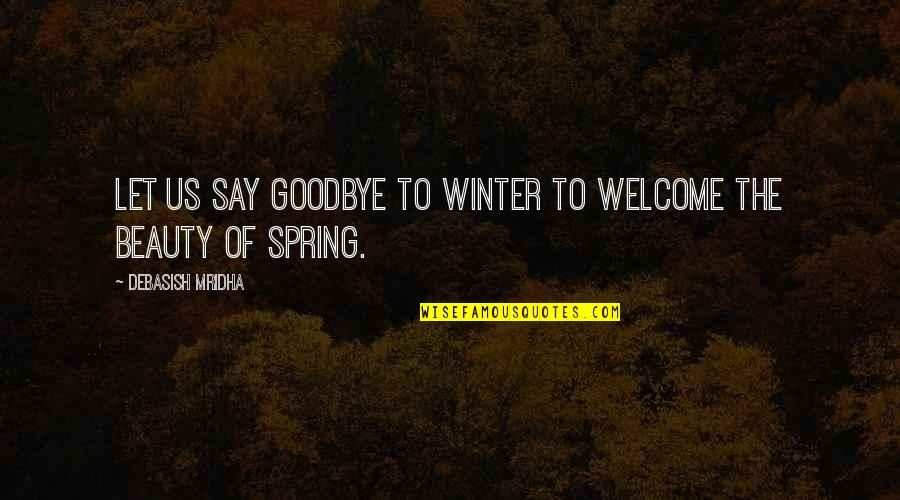 Winter Quotes And Quotes By Debasish Mridha: Let us say goodbye to winter to welcome