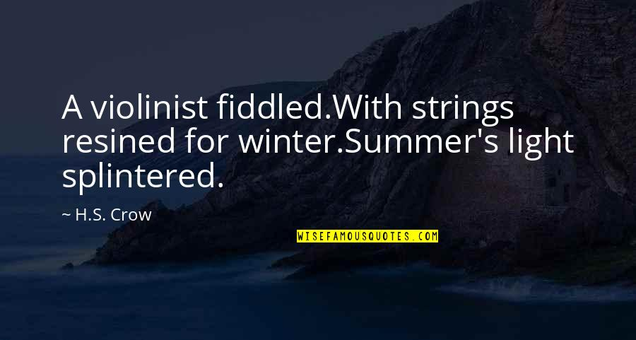Winter Quotes And Quotes By H.S. Crow: A violinist fiddled.With strings resined for winter.Summer's light