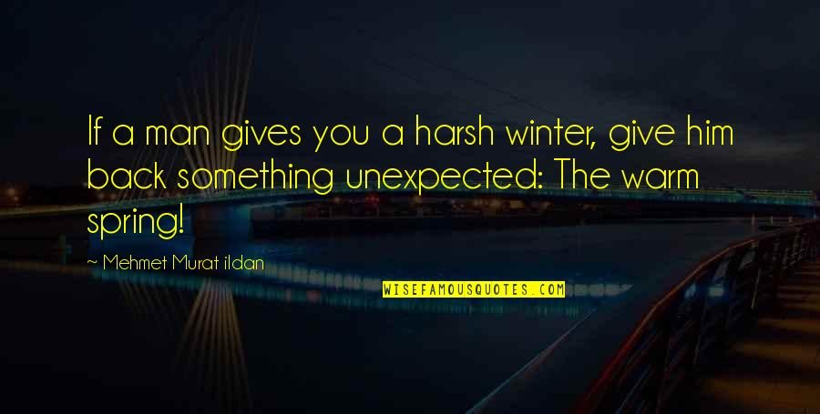 Winter Quotes And Quotes By Mehmet Murat Ildan: If a man gives you a harsh winter,
